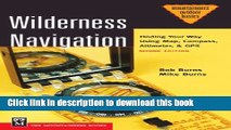 [Popular Books] Wilderness Navigation: Finding Your Way Using Map, Compass, Altimeter   Gps