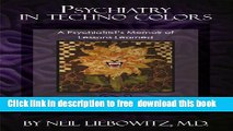[Download] Psychiatry in Techno Colors: A Psychiatrist s Memoir of Lessons Learned about Diagnosis