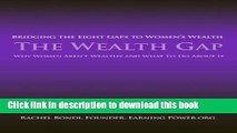 [Popular Books] The Wealth Gap: Bridging the Eight Gaps to Women s Wealth Free Online