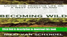 [Download] Becoming Wild: Living the Primitive Life on a West Coast Island Hardcover Free