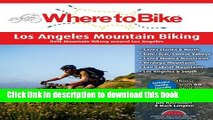 [Popular Books] Where to Bike Los Angeles Mountain Biking: Best Mountain Biking around Los Angeles