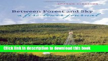 [Popular] Between Forest and Sky: A Fire Tower Journal Hardcover Free