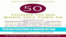 [Popular Books] 50 Things to Do When You Turn 50: 50 Experts on the Subject of Turning 50 Free