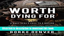 [Popular] Books Worth Dying For: A Navy Seal s Call to a Nation Full Download