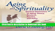 [Popular Books] Aging and Spirituality: Spiritual Dimensions of Aging Theory, Research, Practice,