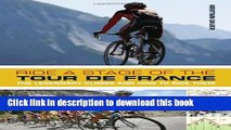 [Popular Books] Ride a Stage of the Tour de France: The Legendary Climbs and How to Ride Them