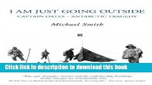 [Popular] I Am Just Going Outside: Captain Oates - Antarctic Tragedy Hardcover Free