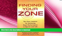 EBOOK ONLINE  Finding Your Zone: Ten Core Lessons for Achieving Peak Performance in Sports and