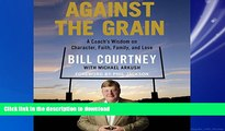 READ THE NEW BOOK Against the Grain: A Coach s Wisdom on Character, Faith, Family, and Love READ