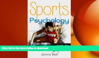 READ BOOK  Sports Psychology: Inside the Athlete s Mind - Peak Performance: High Performance -