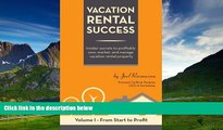 READ FREE FULL  Vacation Rental Success: Insider secrets to profitably own, market, and manage