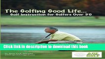 [PDF] The Golfing Good Life: Golf Instruction for Golfers Over 50: Black and White Edition
