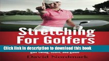 [Popular Books] Stretching For Golfers: The complete 15-minute stretching and warm up routine that