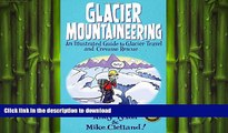 FAVORITE BOOK  Glacier Mountaineering: An Illustrated Guide To Glacier Travel And Crevasse Rescue