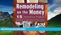 READ FREE FULL  Remodeling On the Money: 15 Innovative Projects Designed to Add Value to Your