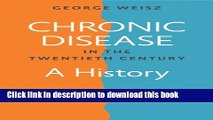 [PDF] Chronic Disease in the Twentieth Century: A History Download Online