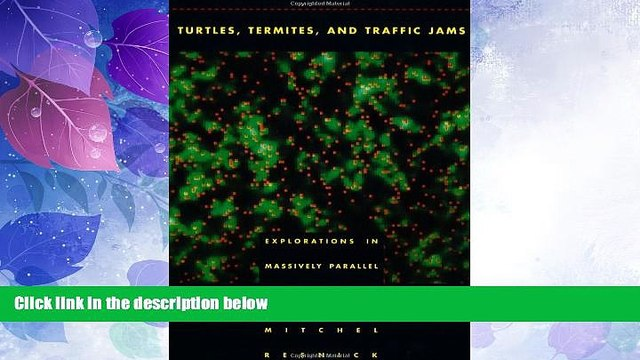 Must Have PDF  Turtles, Termites, and Traffic Jams: Explorations in Massively Parallel Microworlds