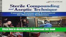 [Popular Books] Sterile Compounding and Aseptic Technique: Concepts, Training, and Assessment for
