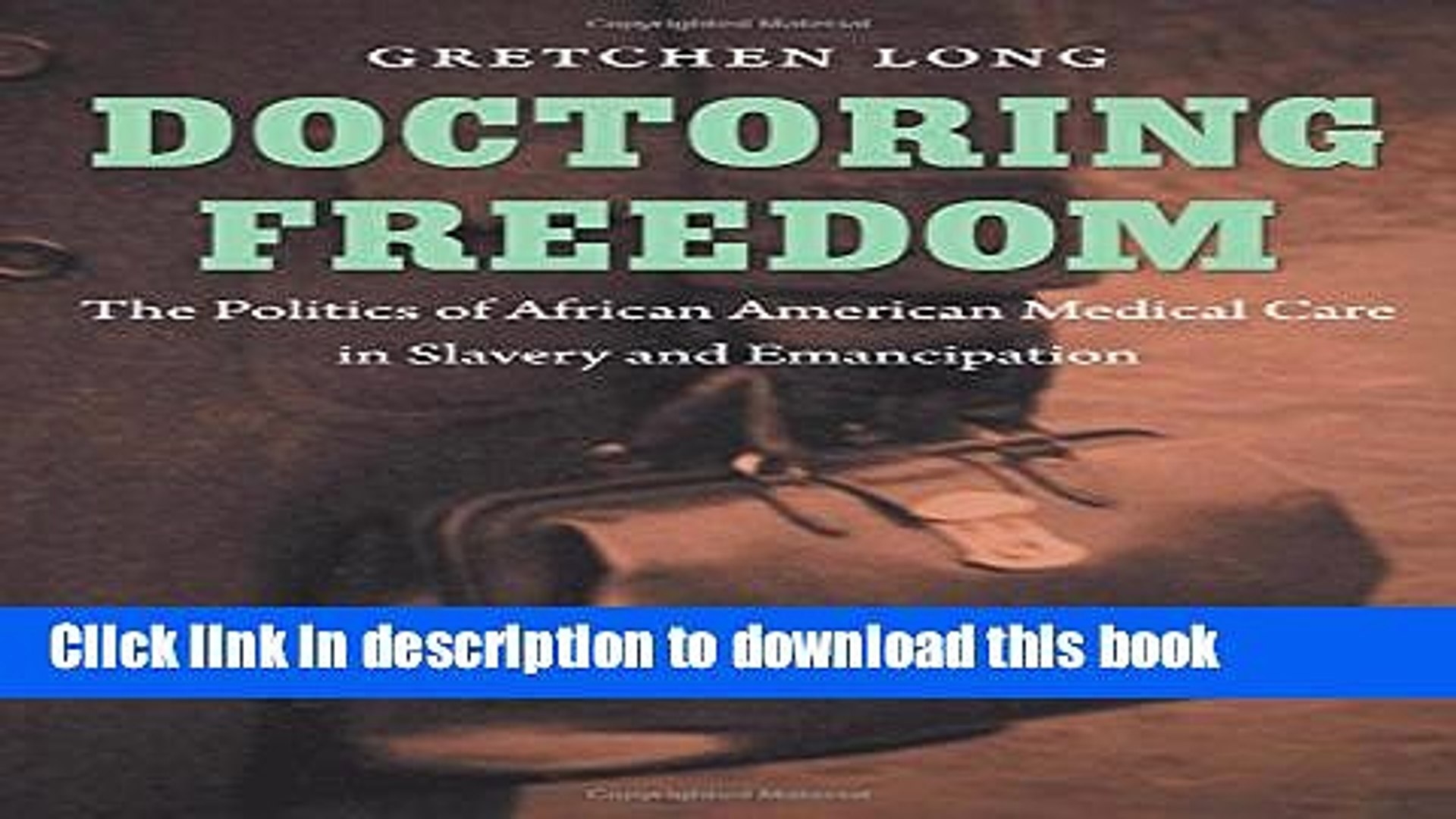 [Popular Books] Doctoring Freedom: The Politics of African American Medical Care in Slavery and