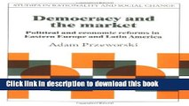 [Popular] Democracy and the Market: Political and Economic Reforms in Eastern Europe and Latin