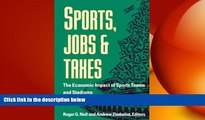 EBOOK ONLINE  Sports, Jobs, and Taxes: The Economic Impact of Sports Teams and Stadiums READ