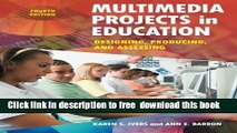 [Download] Multimedia Projects in Education: Designing, Producing, and Assessing, 4th Edition
