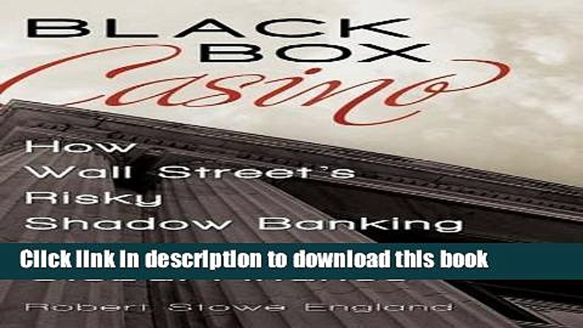 Ebook Black Box Casino: How Wall Street s Risky Shadow Banking Crashed Global Finance Full Online