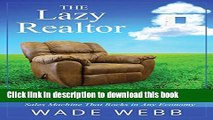 [Popular] The Lazy Realtor: Kick Back and Relax...Your Guide to Building a Real Estate Sales
