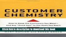 Books Customer Chemistry: How to Keep the Customers You Want--And Say Good-Bye to the Ones You Don