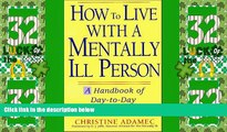Big Deals  How to Live with a Mentally Ill Person: A Handbook of Metally Ill Strategies  Best