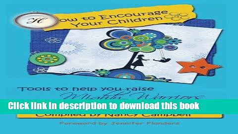 [Popular Books] How to Encourage Your Children: Tools to Help You Raise Mighty Warriors for God