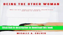 [Popular Books] Being the Other Woman: Who We Are, What Every Woman Should Know and How to Avoid