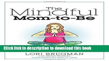 [Download] The Mindful Mom-To-Be: A Modern Doula s Guide to Building a Healthy Foundation from