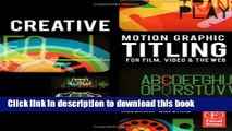 [PDF Kindle] Creative Motion Graphic Titling for Film, Video, and the Web: Dynamic Motion Graphic