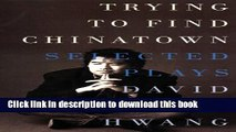 [Popular] Trying to Find Chinatown: The Selected Plays of David Henry Hwang Paperback