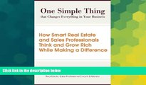 Must Have  One Simple Thing That Changes Everything in Your Business: How Smart Real Estate and