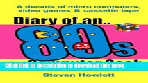 [PDF Kindle] Diary Of An 80s Computer Geek: A Decade of Micro Computers, Video Games and Cassette