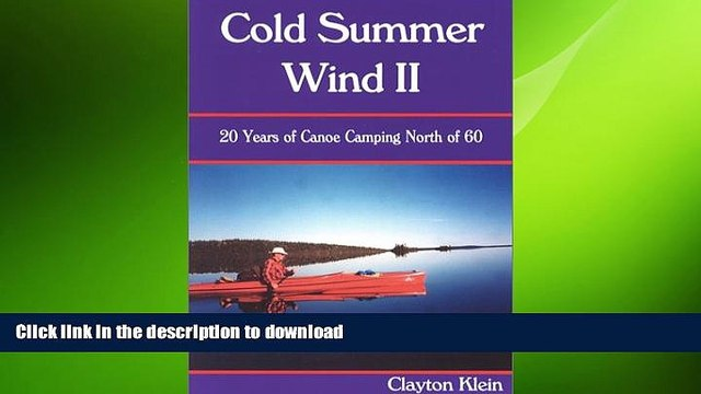 READ BOOK  Cold Summer Wind II: 20 Years of Canoe Camping North of 60 FULL ONLINE