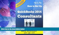 Must Have  QuickBooks 2014 for Consultants: How to Set Up your Consulting business in QuickBooks