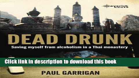 [Download] Dead Drunk: Saving Myself from Alcoholism in a Thai Monastery Kindle Free