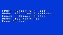 [PDF] Hungry Girl 300 Under 300: 300 Breakfast, Lunch   Dinner Dishes Under 300 Calories Free Online