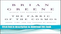 [Download] The Fabric of the Cosmos: Space, Time, and the Texture of Reality by Brian Greene (Feb