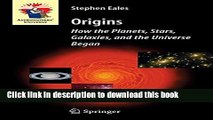 [Download] Origins: How the Planets, Stars, Galaxies, and the Universe Began (Astronomers