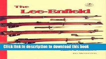 [Download] The Lee-Enfield: A Century of Lee-Metford and Lee-Enfield Rifled and Carbines Kindle
