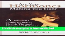 [Download] Are Your Hormones Making You Sick?: A Woman s Guide to Better Health Through Hormonal