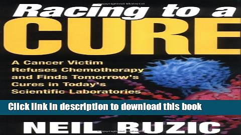 [Popular Books] Racing to a Cure: A Cancer Victim Refuses Chemotherapy and Finds Tomorrow s Cures