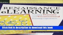 [Download] Renaissance eLearning: Creating Dramatic and Unconventional Learning Experiences Kindle