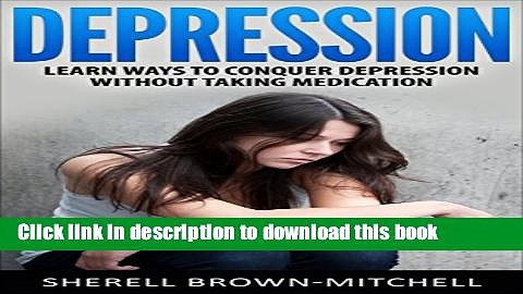 [Popular] Depression: Learn Ways To Conquer Depression Without Taking Medication (depression and
