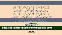 [Popular] Staying at Home, Staying in the Law  A Guide to Remaining Active in the Legal Profession