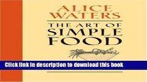[Download] The Art of Simple Food: Notes, Lessons, and Recipes from a Delicious Revolution